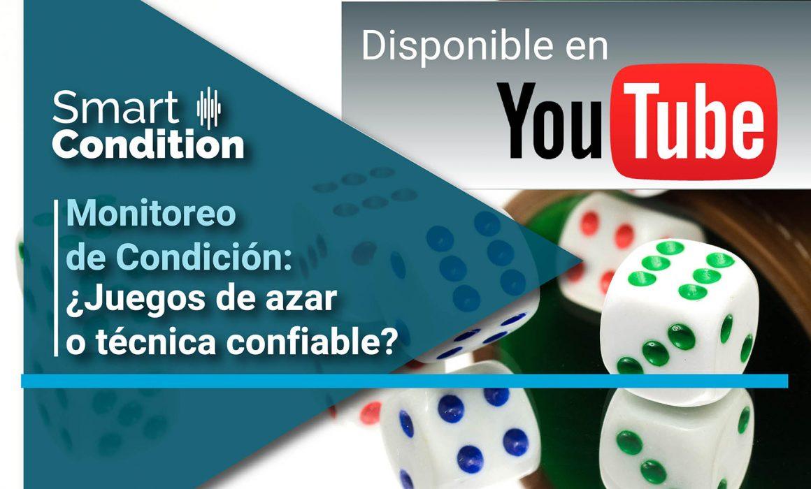 Disponible en Youtube: Webinar Monitoreo de Condición, ¿Juegos de Azar o Técnica Confiable?
